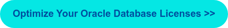 Optimize Your Oracle Database Licenses >>