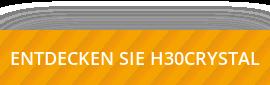 ENTDECKEN SIE H30CRYSTAL