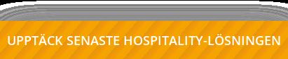 UPPTÄCK SENASTE HOSPITALITY-LÖSNINGEN