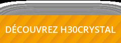 DÉCOUVREZ H30CRYSTAL