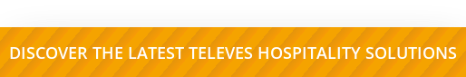 DISCOVER THE LATEST TELEVES HOSPITALITY SOLUTIONS