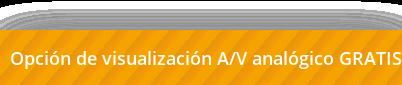 Opción de visualización A/V analógico GRATIS