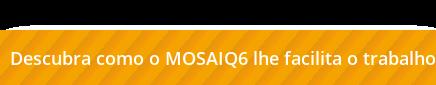Descubra como o MOSAIQ6 lhe facilita o trabalho
