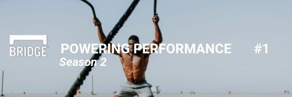 Season 2, Episode 1 of Powering Performance