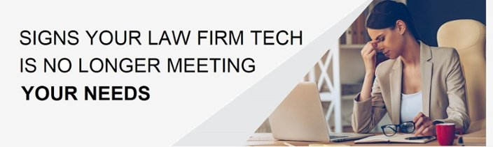 Signs your law firm technology is no longer meeting your needs