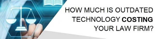 How much is outdated technology costing your law firm?
