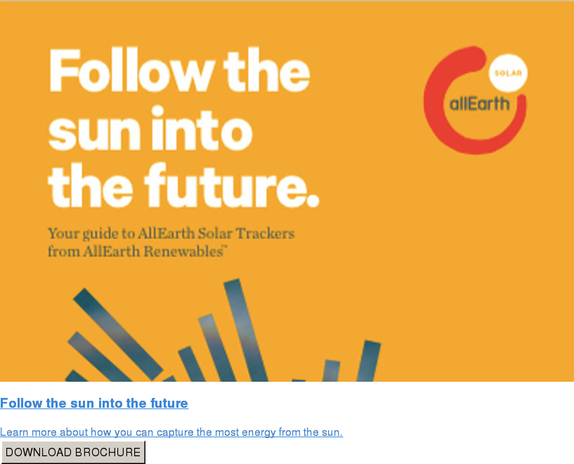 Follow the sun into the future  Learn more about how you can capture the most energy from the sun. DOWNLOAD BROCHURE
