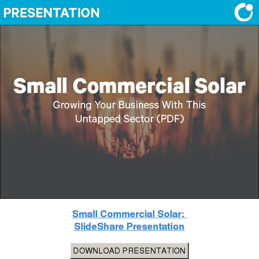 Small Commercial Solar:   SlideShare Presentation DOWNLOAD PRESENTATION