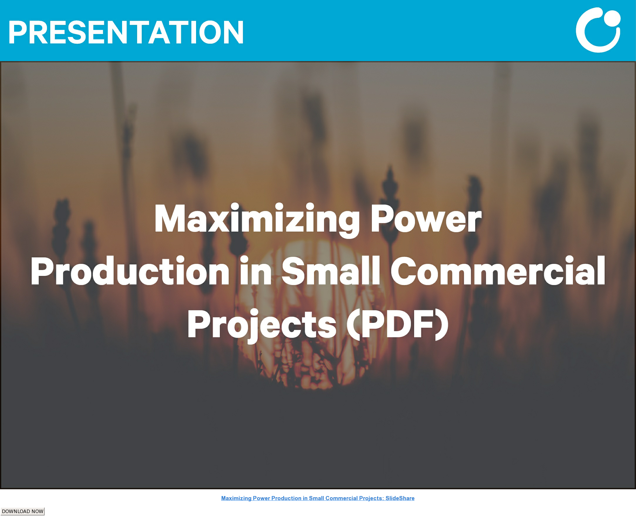Maximizing Power Production in Small Commercial Projects: SlideShare DOWNLOAD NOW