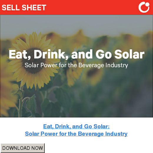 Eat, Drink, and Go Solar: Solar Power for the Beverage Industry DOWNLOAD NOW
