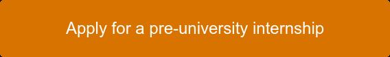 Apply for a pre-university internship