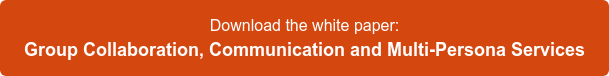 Download the white paper: Group Collaboration, Communication and Multi-Persona  Services