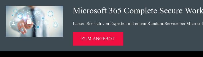 Microsoft 365 Complete Secure Workshop Lassen Sie sich von Experten mit einem  Rundum-Service bei Microsoft Cloud-Diensten unterstützen! zum Angebot