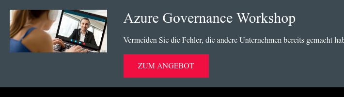 Azure Governance Workshop Vermeiden Sie die Fehler, die andere Unternehmen  bereits gemacht haben! zum Angebot