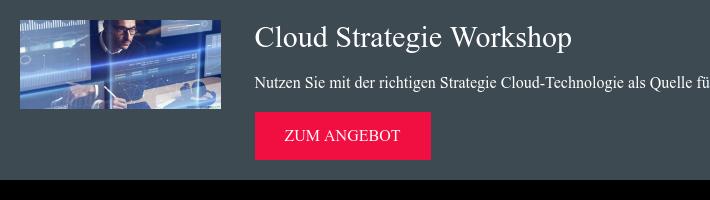Cloud Strategie Workshop Nutzen Sie mit der richtigen Strategie  Cloud-Technologie als Quelle für Innovation! zum Angebot