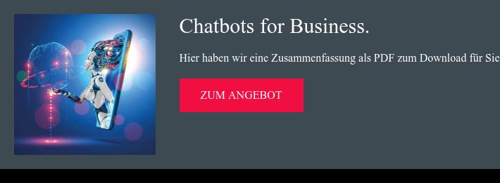 Chatbots for Business. Hier haben wir eine Zusammenfassung als PDF zum Download  für Sie erstellt. zum Angebot