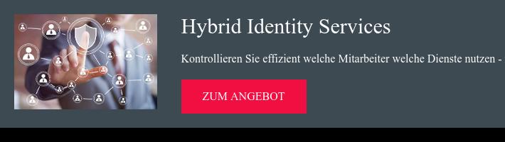 Hybrid Identity Services Kontrollieren Sie effizient welche Mitarbeiter welche  Dienste nutzen - mit Hybrid Itentity Services! zum Angebot