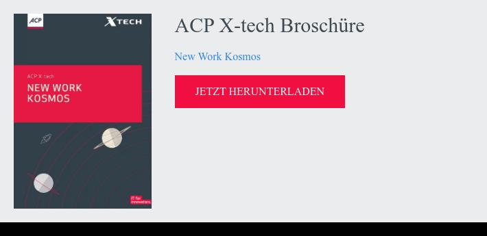 ACP X-tech Broschüre  New Work Kosmos  jetzt herunterladen