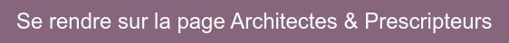 Se rendre sur la page Architectes & Prescripteurs