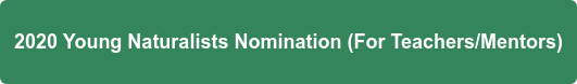 2020 Young Naturalists Nomination (For Teachers/Mentors)