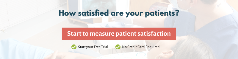Start measuring patient satisfaction