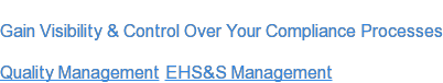 Gain Visibility & Control Over Your Compliance Processes     Quality Management <http://www.etq.com/quality-management-software></http:> EHS&S  Management <http://www.etq.com/ehs-software></http:>