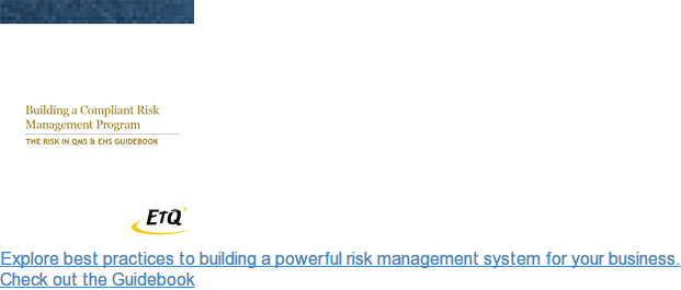 Explore best practices to building a powerful risk management system for your  business. <http://www.etq.com/guidebook/risk-management-software></http:> Check out the Guidebook  <http://www.etq.com/guidebook/risk-management-software></http:>