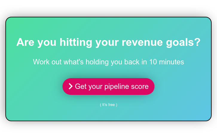Are you hitting your revenue goals?  Work out what's holding you back in 10 minutes    Get your pipeline score  ( It's free )