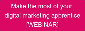 Make the most of your  digital marketing apprentice [WEBINAR]