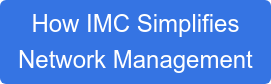 How IMC Simplifies Network Management