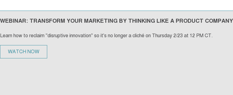 WEBINAR: TRANSFORM YOUR MARKETING BY THINKING LIKE A PRODUCT COMPANY  Learn how to reclaim