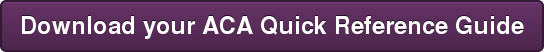 Download your ACA Quick Reference Guide