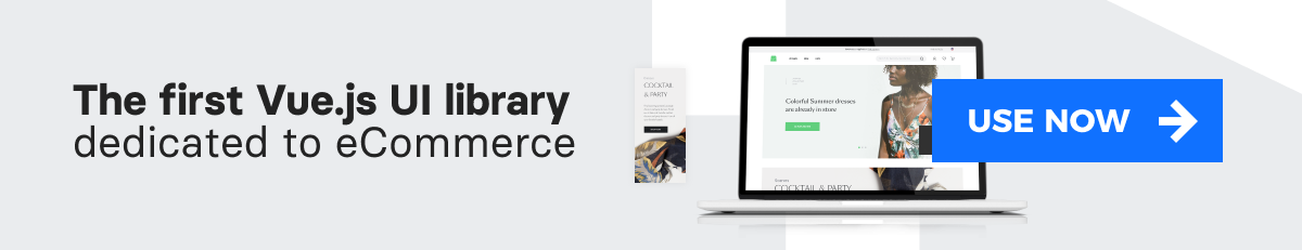 The First VueJS UI library dedicated to eCommerce. Start using>