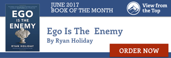 Ego is the Enemy by Ryan Holiday View from the Top Aaron Walker