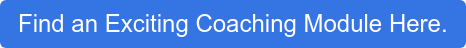 Find an Exciting Coaching Module Here.