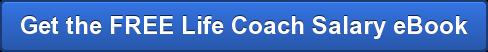 Get the FREE Life Coach Salary eBook