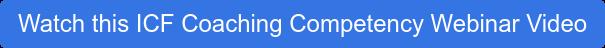 Watch this ICF Coaching Competency Webinar Video