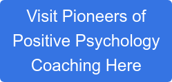 Visit Pioneers of  Positive Psychology  Coaching Here