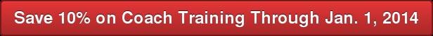 Save 10% on Coach Training Through Jan. 1, 2014