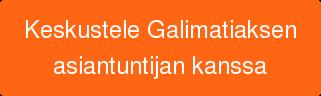 Keskustele Galimatiaksen asiantuntijan kanssa