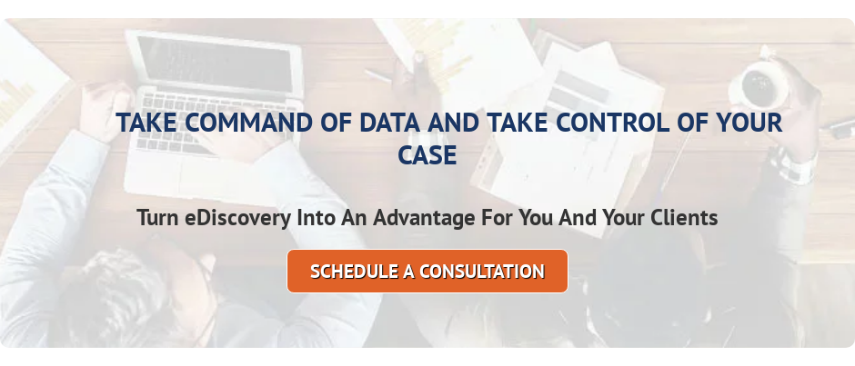 Take Command Of Data And Take Control Of Your Case Turn eDiscovery Into An  Advantage For You And Your Clients Schedule A Consultation