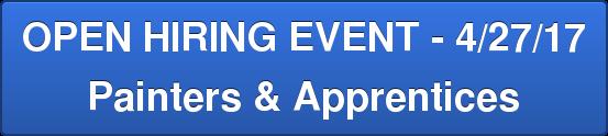 OPEN HIRING EVENT - 4/27/17 Painters & Apprentices