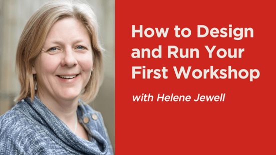 How to Design and Run Your First Workshop with Helene Jewell