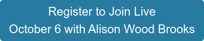 Register to Join Live  October 6 with Alison Wood Brooks
