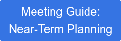 Meeting Guide:  Near-Term Planning