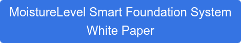 MoistureLevel Smart Foundation System White Paper
