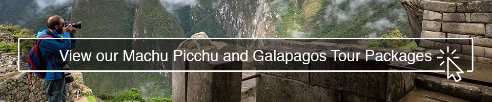 View our Machu Picchu and Galapagos Tour Packages!