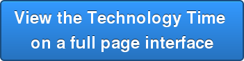 View the Technology Time  on a full page interface