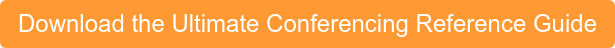 Download the Ultimate Conferencing ReferenceGuide