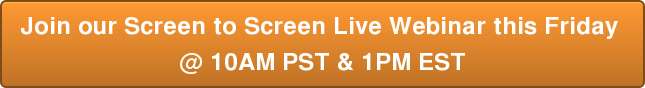 Join our Screen to Screen Live Webinar this Friday  @ 10AM PST & 1PM EST